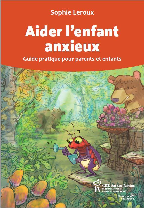 Aider l'enfant anxieux, guide pratique pour parents et enfants